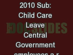 September, 2010 Sub: Child Care Leave Central Government employees a r
