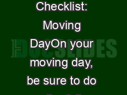 Moving Checklist: Moving DayOn your moving day, be sure to do the foll