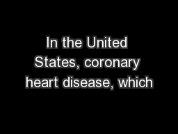 In the United States, coronary heart disease, which