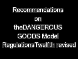Recommendations on theDANGEROUS GOODS Model RegulationsTwelfth revised