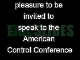 It is a real pleasure to be invited to speak to the American Control Conference PDF document - DocSlides