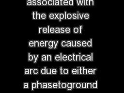 An arc flash is a dangerous condition associated with the explosive release of energy caused by an electrical arc due to either a phasetoground or a phasetophase fault PowerPoint PPT Presentation