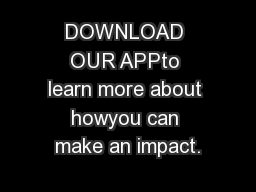 DOWNLOAD OUR APPto learn more about howyou can make an impact.