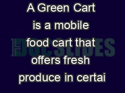 A Green Cart is a mobile food cart that offers fresh produce in certai