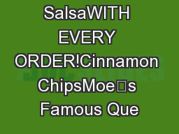 Free Chips & SalsaWITH EVERY ORDER!Cinnamon ChipsMoe's Famous Que