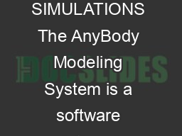 POWERFUL BODY SIMULATIONS The AnyBody Modeling System is a software solution des