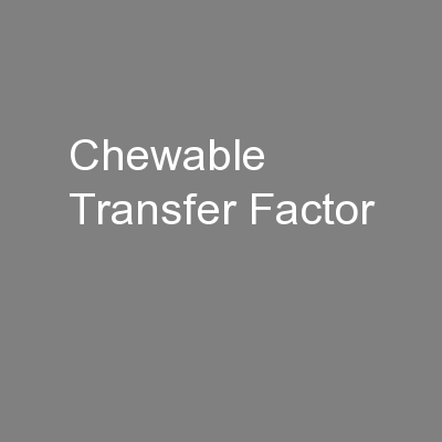 Chewable Transfer Factor