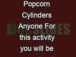 Answer Key  Popcorn Cylinders Anyone For this activity you will be comparing the PDF document - DocSlides