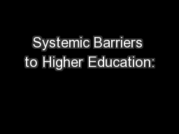 Systemic Barriers to Higher Education: