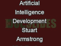 FHI TECHNICAL REPORT Racing to the Precipice  a Model of Artificial Intelligence Development Stuart Armstrong Nick Bostrom Carl Shulman Technical Report   ite as Armstrong S PDF document - DocSlides