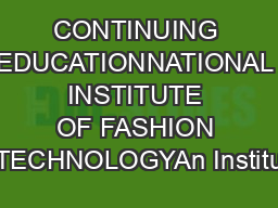 CONTINUING EDUCATIONNATIONAL INSTITUTE OF FASHION TECHNOLOGYAn Institu