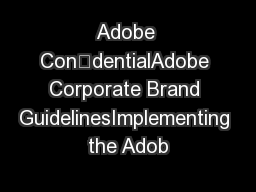 Adobe CondentialAdobe Corporate Brand GuidelinesImplementing the Adob