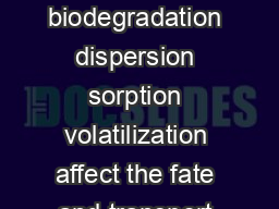 SECTION  NTRODUCTION Natural attenuation processes biodegradation dispersion sorption volatilization affect the fate and transport of chlorinated solvents in all hydrologic systems PDF document - DocSlides