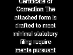 Form   Form General Information Certificate of Correction The attached form is drafted to meet minimal statutory filing require ments pursuant to the relevant code provisions