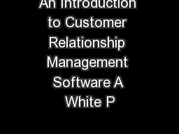 An Introduction to Customer Relationship Management Software A White P