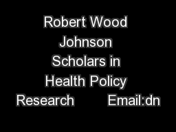 Robert Wood Johnson Scholars in Health Policy Research        Email:dn