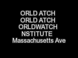 ORLD ATCH ORLD ATCH ORLDWATCH NSTITUTE  Massachusetts Ave PDF document - DocSlides