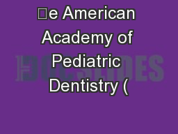 e American Academy of Pediatric Dentistry ( PowerPoint PPT Presentation