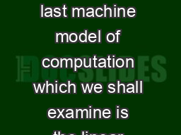 Linear Bounded Automata The last machine model of computation which we shall examine is the linear bounded automaton or lba