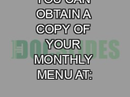YOU CAN OBTAIN A COPY OF YOUR MONTHLY MENU AT: