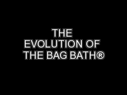 THE EVOLUTION OF THE BAG BATH®