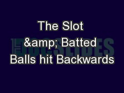 The Slot & Batted Balls hit Backwards PowerPoint PPT Presentation