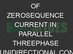 CONTROL OF ZEROSEQUENCE CURRENT IN PARALLEL THREEPHASE CURRENTUNIDIRECTIONAL CONVERTERS PDF document - DocSlides