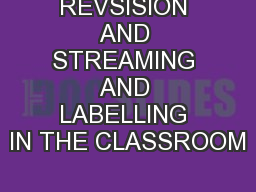 REVSISION AND STREAMING AND LABELLING IN THE CLASSROOM