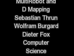 A RealTime Algorithm for Mobile Robot Mapping With Applications to MultiRobot and D Mapping Sebastian Thrun Wolfram Burgard Dieter Fox Computer Science Department Computer Science Department Carnegie PDF document - DocSlides