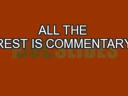 ALL THE REST IS COMMENTARY