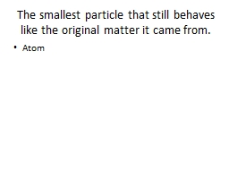 The smallest particle that still behaves like the original