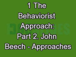 1 The Behaviorist Approach: Part 2. John Beech - Approaches