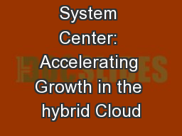 System Center: Accelerating Growth in the hybrid Cloud