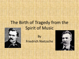 The Birth of Tragedy from the Spirit of Music PowerPoint PPT Presentation