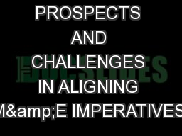 PROSPECTS AND CHALLENGES IN ALIGNING M&E IMPERATIVES: