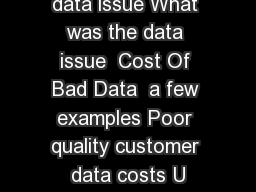 What was the data issue What was the data issue  Cost Of Bad Data  a few examples Poor quality customer data costs U