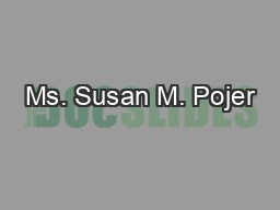 Ms. Susan M. Pojer PowerPoint PPT Presentation