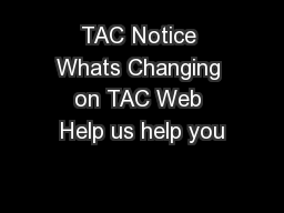 TAC Notice Whats Changing on TAC Web Help us help you PDF document - DocSlides