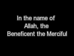 In the name of Allah, the Beneficent the Merciful