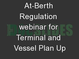 At-Berth Regulation webinar for Terminal and Vessel Plan Up PowerPoint PPT Presentation