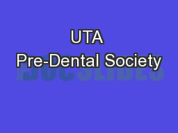 UTA Pre-Dental Society PowerPoint PPT Presentation