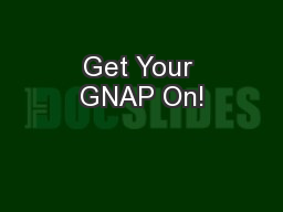 Get Your GNAP On!