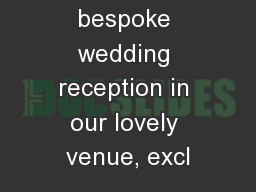 �Your bespoke wedding reception in our lovely venue, excl
