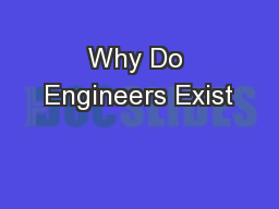 Why Do Engineers Exist