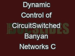 Distributed Dynamic Control of CircuitSwitched Banyan Networks C PDF document - DocSlides