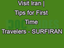 Visit Iran | Tips for First Time Travelers - SURFIRAN PowerPoint PPT Presentation