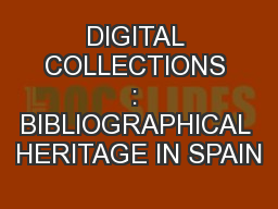 DIGITAL COLLECTIONS : BIBLIOGRAPHICAL HERITAGE IN SPAIN