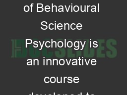 What does Behavioural Science Psychology at Flinders offer The Bachelor of Behavioural Science Psychology is an innovative course developed to link psychology with other disciplines involved in the s PDF document - DocSlides