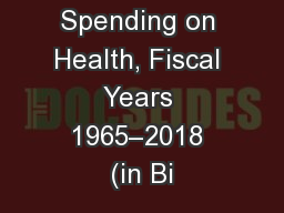 Federal Spending on Health, Fiscal Years 1965–2018 (in Bi
