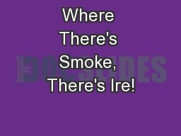 Where There's Smoke, There's Ire!